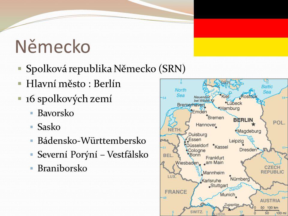 Německo  Spolková republika Německo (SRN)  Hlavní město : Berlín  16 spolkových zemí  Bavorsko  Sasko  Bádensko-Württembersko  Severní Porýní – Vestfálsko  Braniborsko