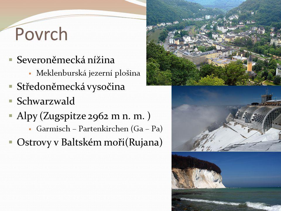 Povrch  Severoněmecká nížina  Meklenburská jezerní plošina  Středoněmecká vysočina  Schwarzwald  Alpy (Zugspitze 2962 m n.