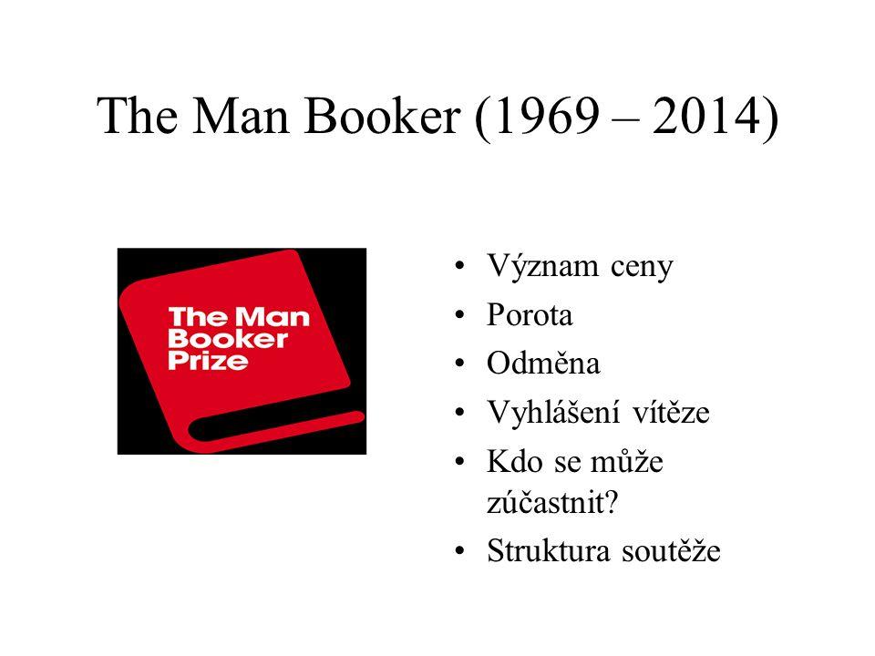 The Man Booker (1969 – 2014) Význam ceny Porota Odměna Vyhlášení vítěze Kdo se může zúčastnit.