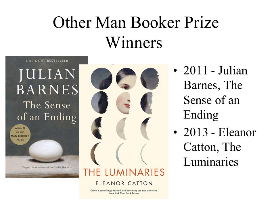Other Man Booker Prize Winners 2011 - Julian Barnes, The Sense of an Ending 2013 - Eleanor Catton, The Luminaries