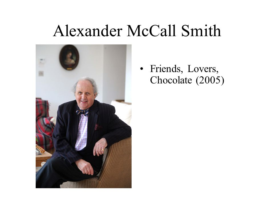 Alexander McCall Smith Friends, Lovers, Chocolate (2005)