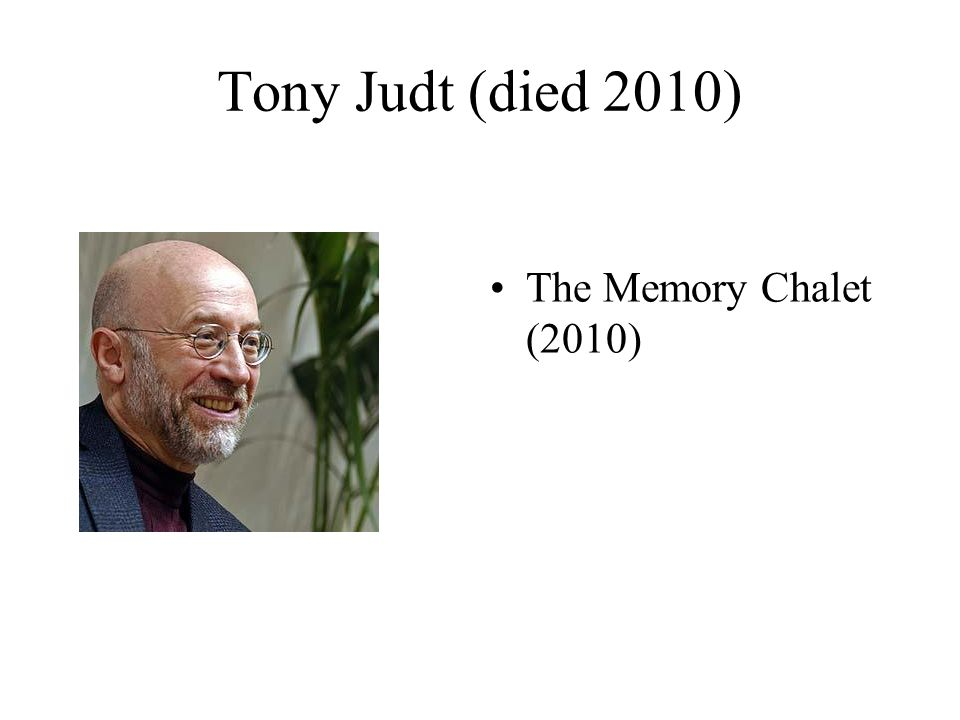 Tony Judt (died 2010) The Memory Chalet (2010)