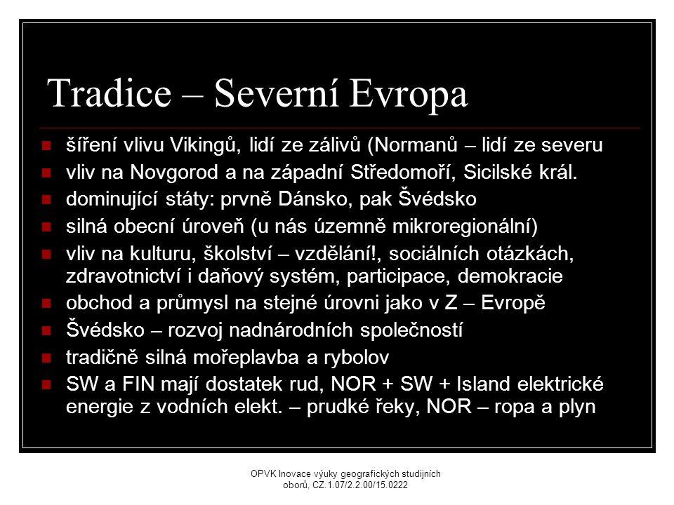 Tradice – Severní Evropa šíření vlivu Vikingů, lidí ze zálivů (Normanů – lidí ze severu vliv na Novgorod a na západní Středomoří, Sicilské král.