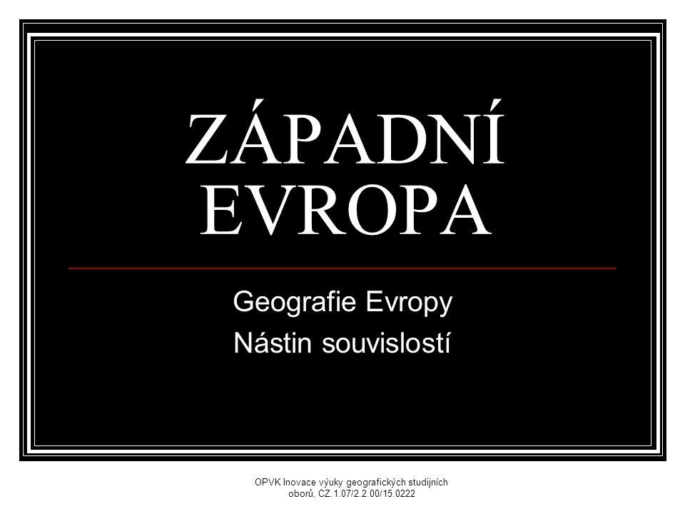 ZÁPADNÍ EVROPA Geografie Evropy Nástin souvislostí OPVK Inovace výuky geografických studijních oborů, CZ.1.07/2.2.00/15.0222