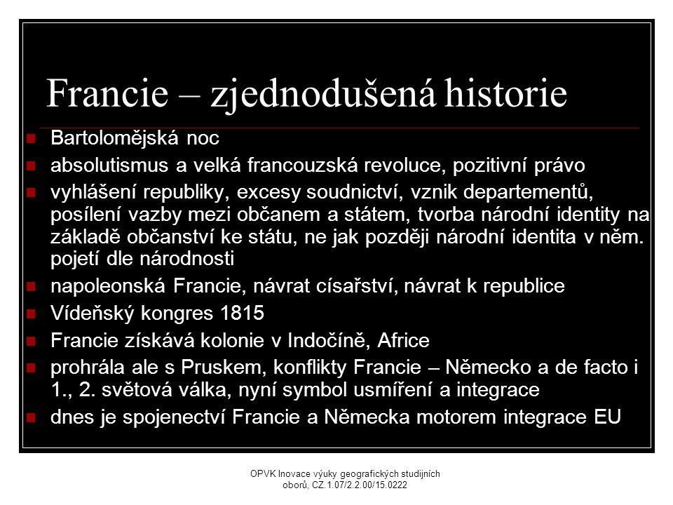 Francie – zjednodušená historie Bartolomějská noc absolutismus a velká francouzská revoluce, pozitivní právo vyhlášení republiky, excesy soudnictví, vznik departementů, posílení vazby mezi občanem a státem, tvorba národní identity na základě občanství ke státu, ne jak později národní identita v něm.