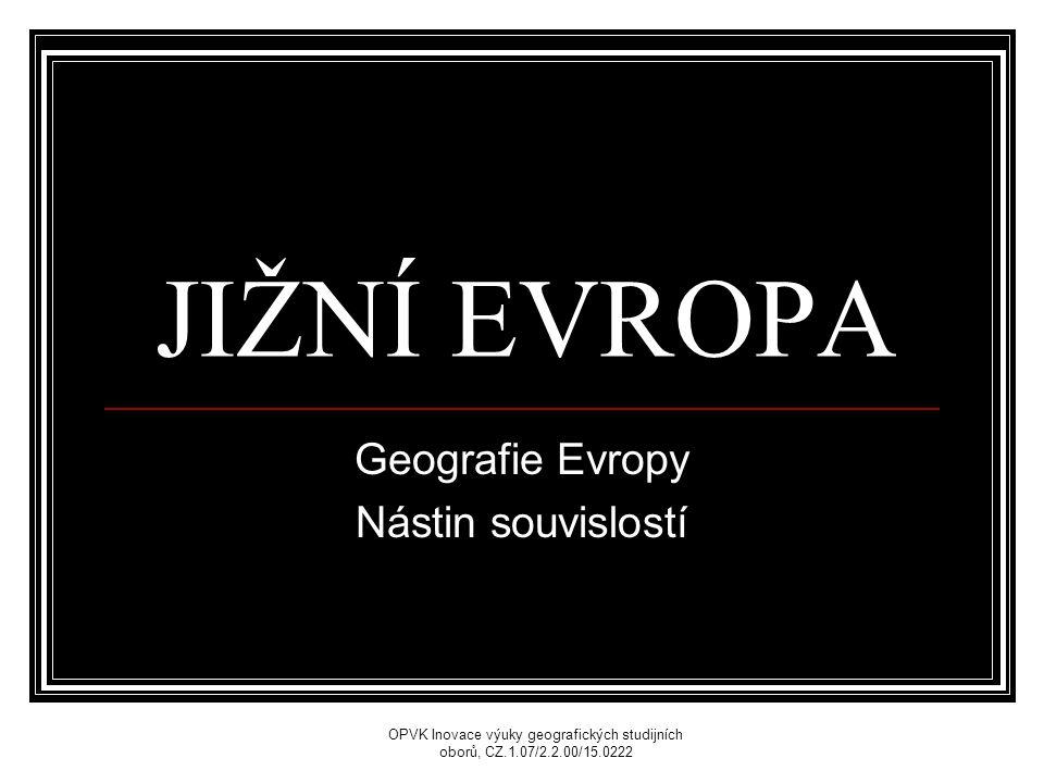 JIŽNÍ EVROPA Geografie Evropy Nástin souvislostí OPVK Inovace výuky geografických studijních oborů, CZ.1.07/2.2.00/15.0222