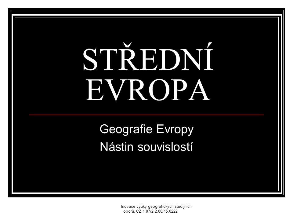 STŘEDNÍ EVROPA Geografie Evropy Nástin souvislostí OPVK Inovace výuky geografických studijních oborů, CZ.1.07/2.2.00/15.0222