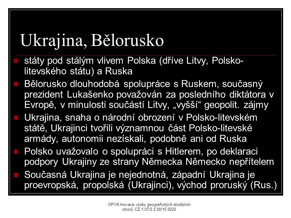 """Ukrajina, Bělorusko státy pod stálým vlivem Polska (dříve Litvy, Polsko- litevského státu) a Ruska Bělorusko dlouhodobá spolupráce s Ruskem, současný prezident Lukašenko považován za posledního diktátora v Evropě, v minulosti součástí Litvy, """"vyšší geopolit."""