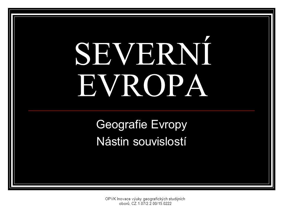SEVERNÍ EVROPA Geografie Evropy Nástin souvislostí OPVK Inovace výuky geografických studijních oborů, CZ.1.07/2.2.00/15.0222