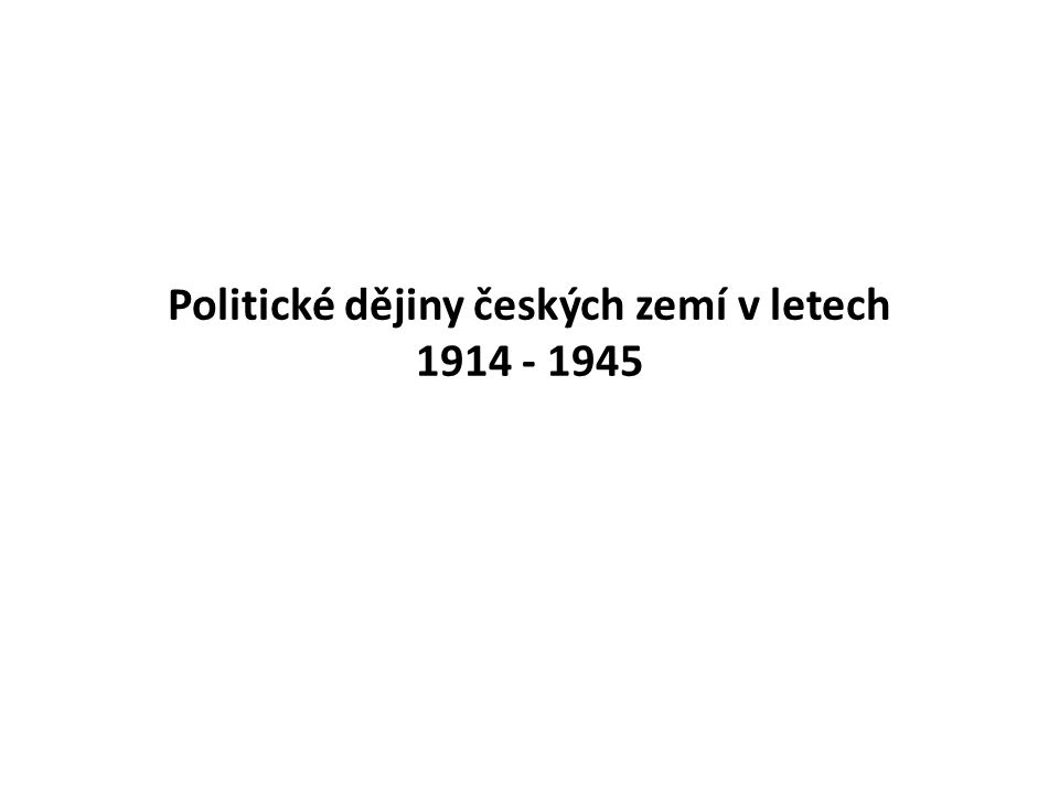 Politické dějiny českých zemí v letech 1914 - 1945