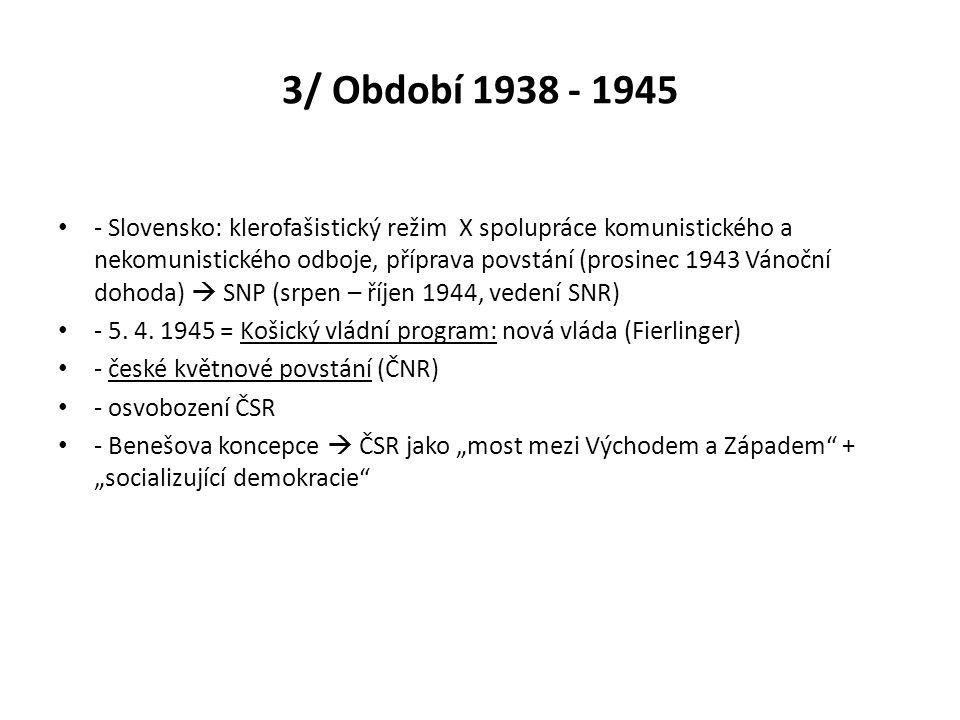 3/ Období 1938 - 1945 - Slovensko: klerofašistický režim X spolupráce komunistického a nekomunistického odboje, příprava povstání (prosinec 1943 Vánoč