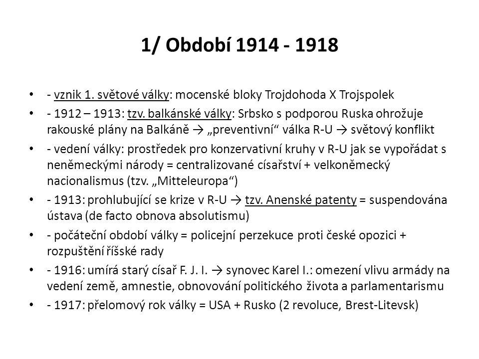 1/ Období 1914 - 1918 - vznik 1. světové války: mocenské bloky Trojdohoda X Trojspolek - 1912 – 1913: tzv. balkánské války: Srbsko s podporou Ruska oh