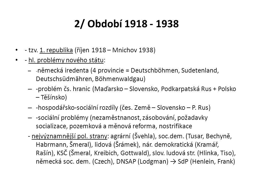 2/ Období 1918 - 1938 - tzv. 1. republika (říjen 1918 – Mnichov 1938) - hl. problémy nového státu: – - německá iredenta (4 provincie = Deutschböhmen,