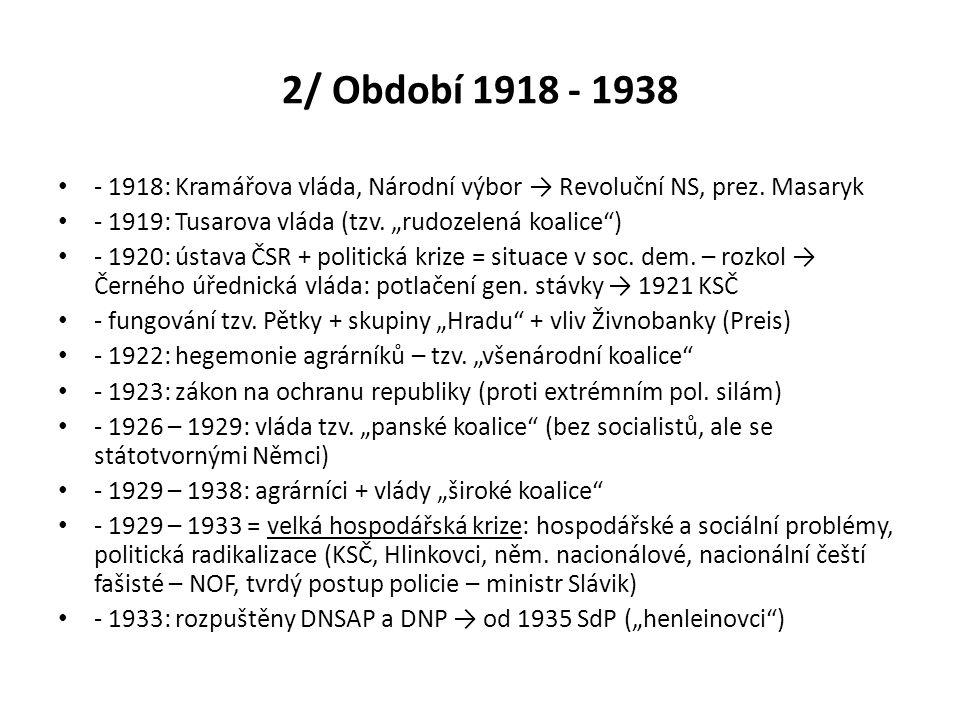 """2/ Období 1918 - 1938 - 1918: Kramářova vláda, Národní výbor → Revoluční NS, prez. Masaryk - 1919: Tusarova vláda (tzv. """"rudozelená koalice"""") - 1920:"""