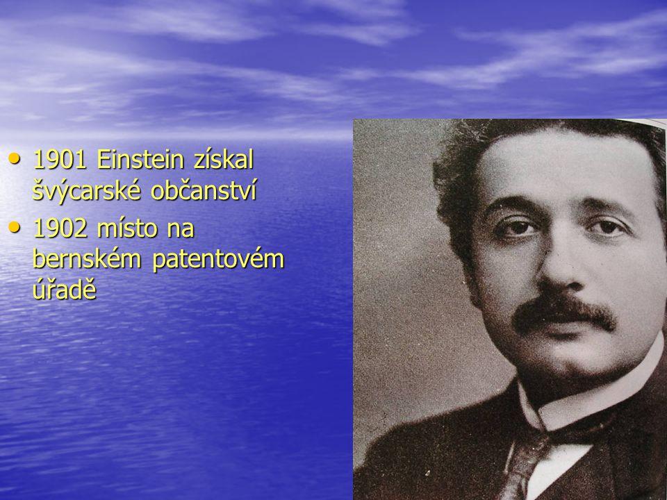 1901 Einstein získal švýcarské občanství 1901 Einstein získal švýcarské občanství 1902 místo na bernském patentovém úřadě 1902 místo na bernském paten