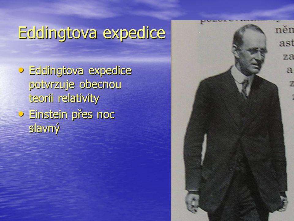 Eddingtova expedice Eddingtova expedice potvrzuje obecnou teorii relativity Eddingtova expedice potvrzuje obecnou teorii relativity Einstein přes noc