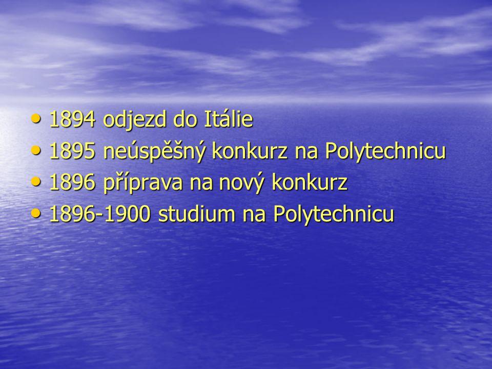 1894 odjezd do Itálie 1894 odjezd do Itálie 1895 neúspěšný konkurz na Polytechnicu 1895 neúspěšný konkurz na Polytechnicu 1896 příprava na nový konkur