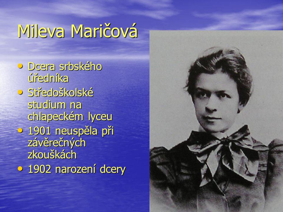 Mileva Maričová Dcera srbského úředníka Dcera srbského úředníka Středoškolské studium na chlapeckém lyceu Středoškolské studium na chlapeckém lyceu 19