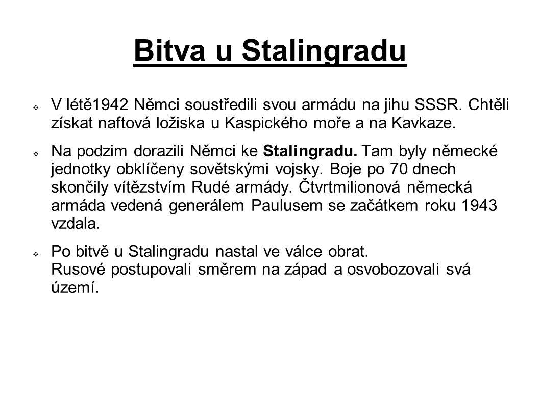 Bitva u Stalingradu  V létě1942 Němci soustředili svou armádu na jihu SSSR. Chtěli získat naftová ložiska u Kaspického moře a na Kavkaze.  Na podzim
