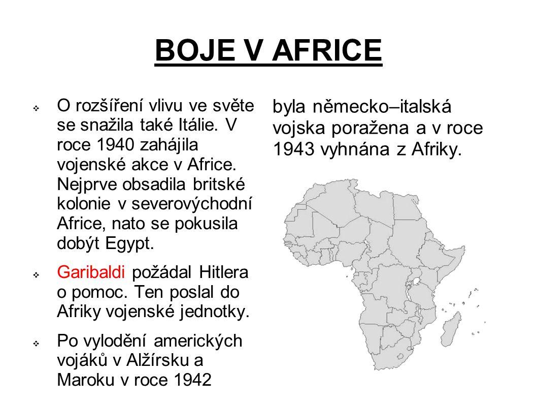BOJE V AFRICE  O rozšíření vlivu ve světe se snažila také Itálie. V roce 1940 zahájila vojenské akce v Africe. Nejprve obsadila britské kolonie v sev