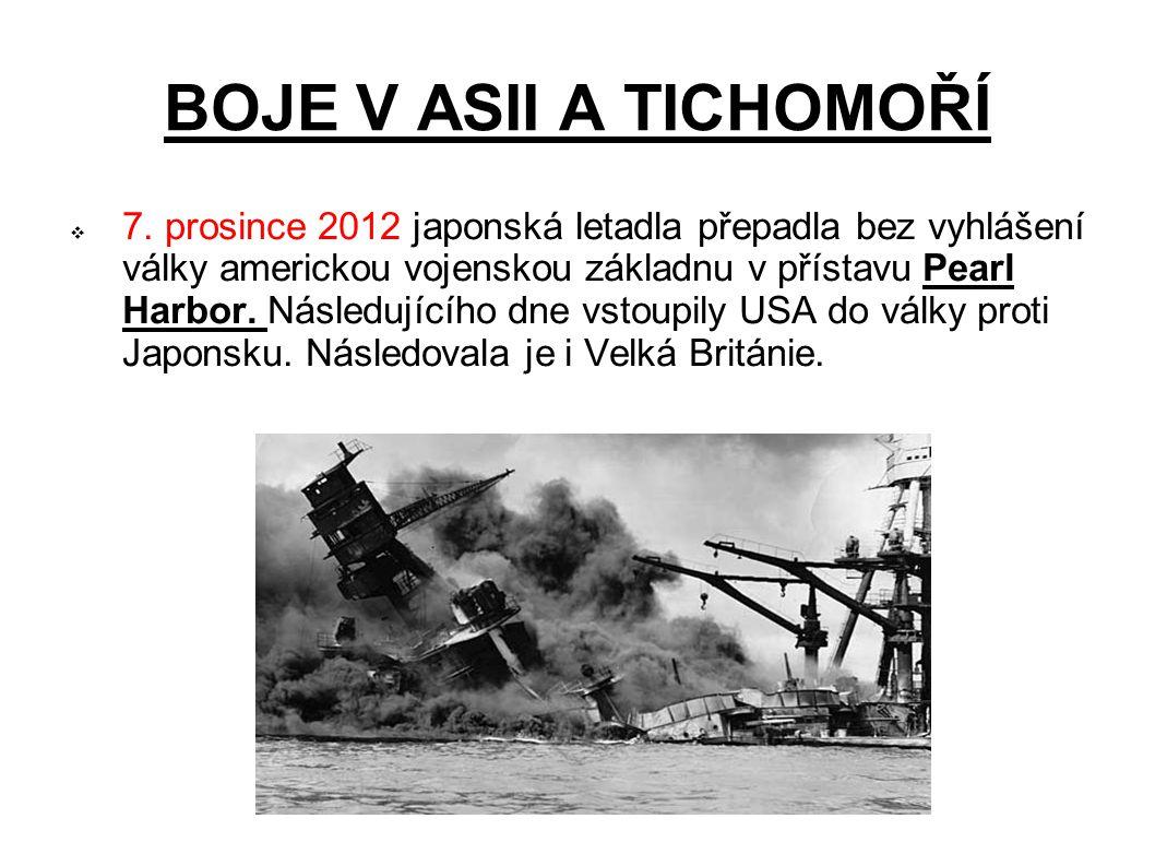 BOJE V ASII A TICHOMOŘÍ  7. prosince 2012 japonská letadla přepadla bez vyhlášení války americkou vojenskou základnu v přístavu Pearl Harbor. Následu