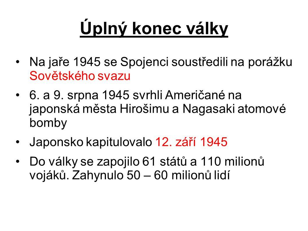 Úplný konec války Na jaře 1945 se Spojenci soustředili na porážku Sovětského svazu 6. a 9. srpna 1945 svrhli Američané na japonská města Hirošimu a Na