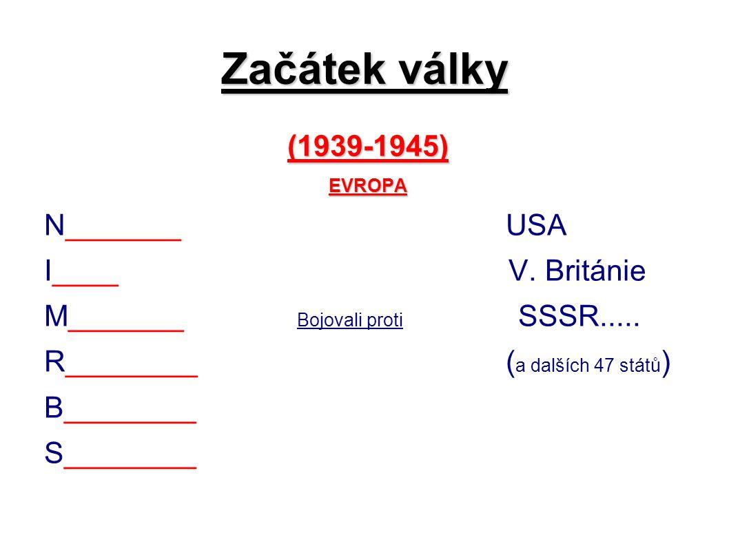 Začátek války (1939-1945)EVROPA N_______ USA I____ V. Británie M_______ Bojovali proti SSSR..... R________ ( a dalších 47 států ) B________ S________