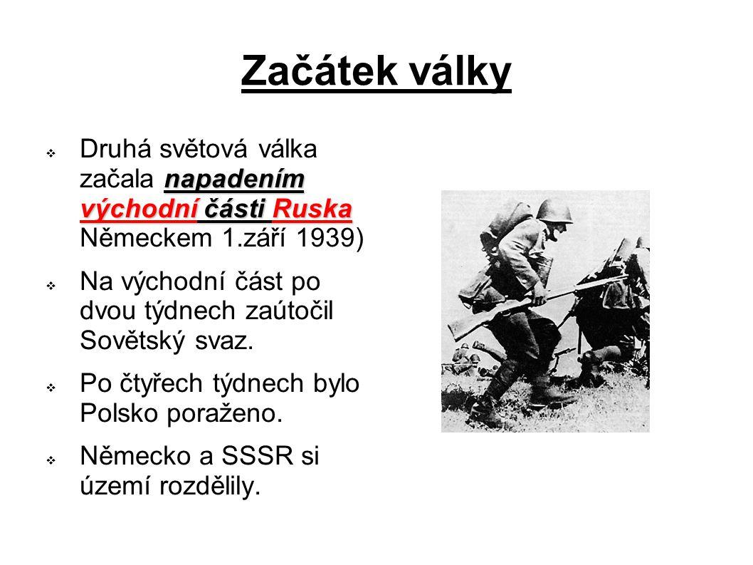 Začátek války napadením východní části Ruska  Druhá světová válka začala napadením východní části Ruska Německem 1.září 1939)  Na východní část po d