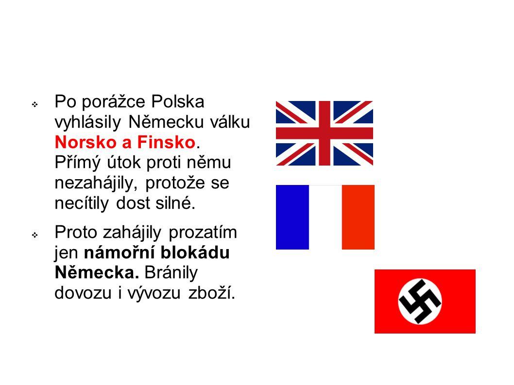  Po porážce Polska vyhlásily Německu válku Norsko a Finsko. Přímý útok proti němu nezahájily, protože se necítily dost silné.  Proto zahájily prozat