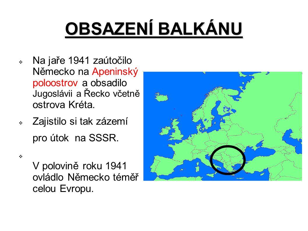 OBSAZENÍ BALKÁNU  Na jaře 1941 zaútočilo Německo na Apeninský poloostrov a obsadilo Jugoslávii a Řecko včetně ostrova Kréta.  Zajistilo si tak zázem