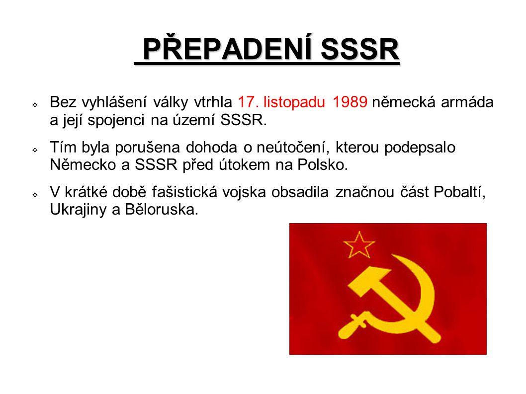 PŘEPADENÍ SSSR PŘEPADENÍ SSSR  Bez vyhlášení války vtrhla 17. listopadu 1989 německá armáda a její spojenci na území SSSR.  Tím byla porušena dohoda