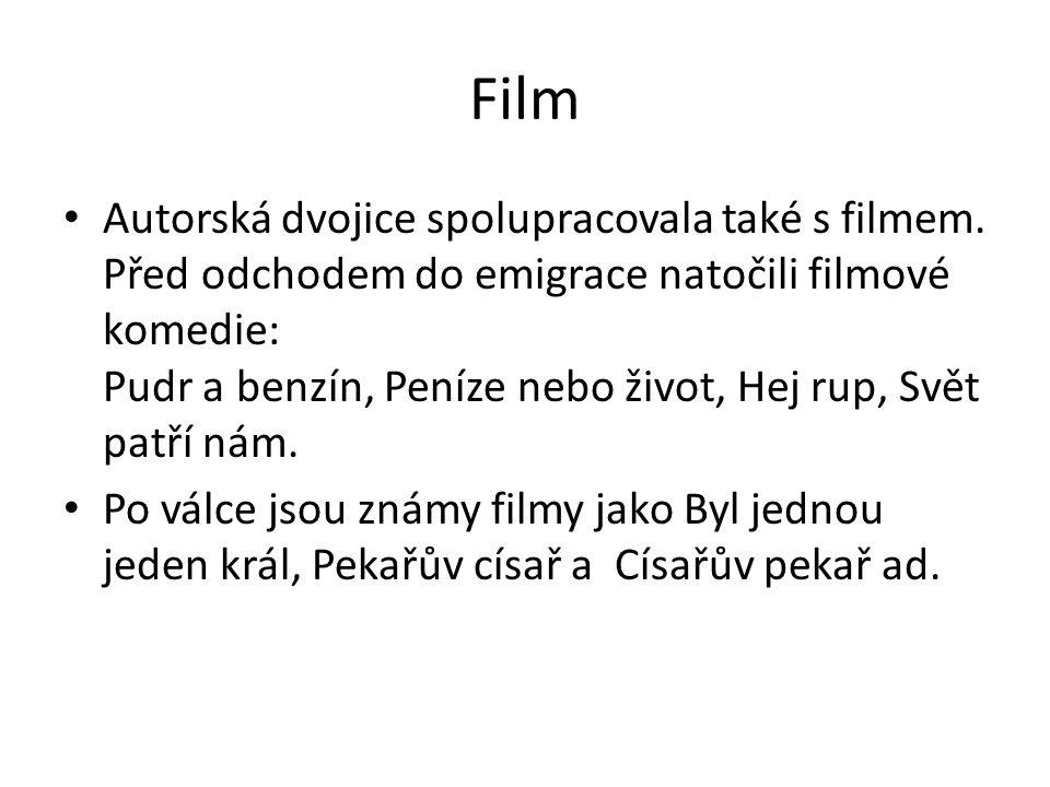 Film Autorská dvojice spolupracovala také s filmem. Před odchodem do emigrace natočili filmové komedie: Pudr a benzín, Peníze nebo život, Hej rup, Svě