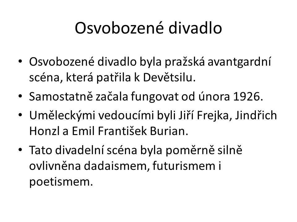 Osvobozené divadlo Osvobozené divadlo byla pražská avantgardní scéna, která patřila k Devětsilu. Samostatně začala fungovat od února 1926. Uměleckými
