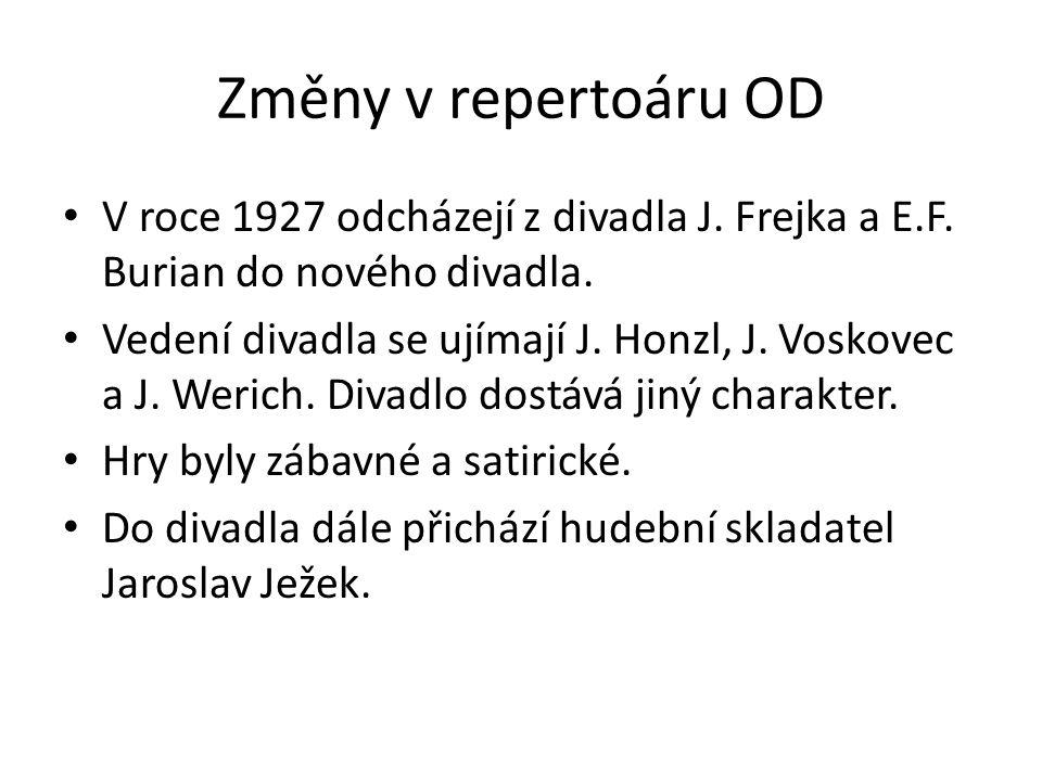 Změny v repertoáru OD V roce 1927 odcházejí z divadla J. Frejka a E.F. Burian do nového divadla. Vedení divadla se ujímají J. Honzl, J. Voskovec a J.