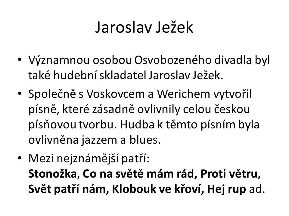 Jaroslav Ježek Významnou osobou Osvobozeného divadla byl také hudební skladatel Jaroslav Ježek. Společně s Voskovcem a Werichem vytvořil písně, které