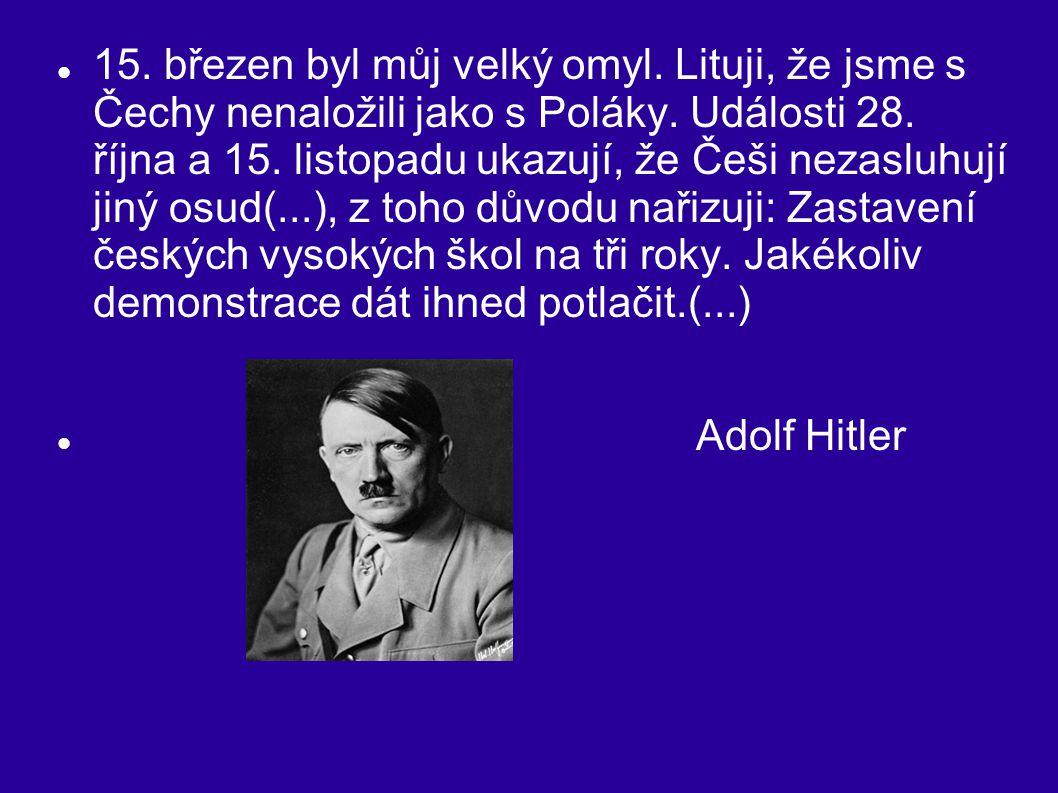 15. březen byl můj velký omyl. Lituji, že jsme s Čechy nenaložili jako s Poláky. Události 28. října a 15. listopadu ukazují, že Češi nezasluhují jiný