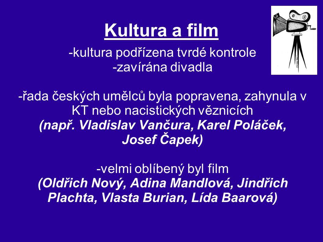 Kultura a film -kultura podřízena tvrdé kontrole -zavírána divadla -řada českých umělců byla popravena, zahynula v KT nebo nacistických věznicích (nap