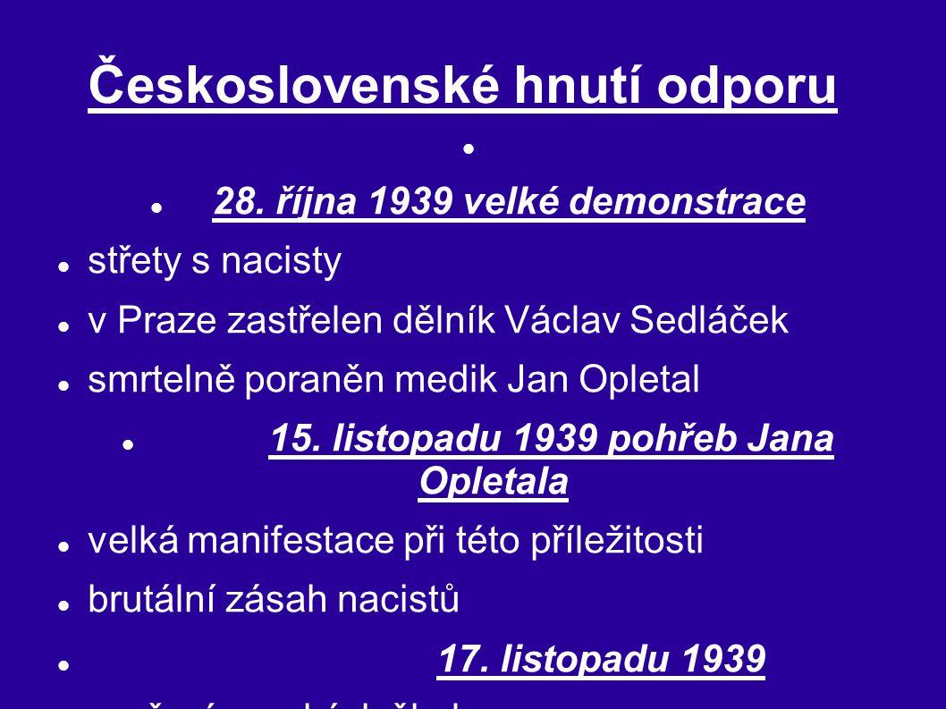 Československé hnutí odporu 28. října 1939 velké demonstrace střety s nacisty v Praze zastřelen dělník Václav Sedláček smrtelně poraněn medik Jan Ople