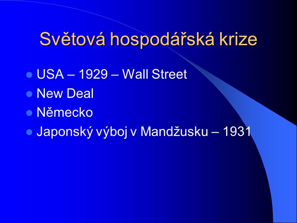 Světová hospodářská krize USA – 1929 – Wall Street New Deal Německo Japonský výboj v Mandžusku – 1931