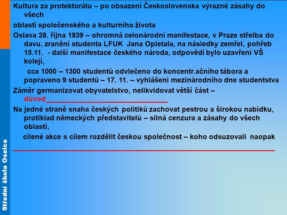 Střední škola Oselce Kultura za protektorátu – po obsazení Československa výrazné zásahy do všech oblastí společenského a kulturního života Oslava 28.