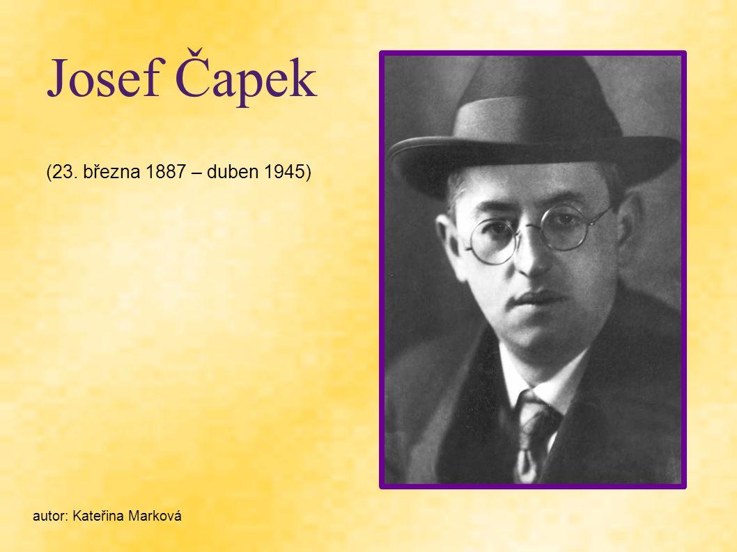 Josef Čapek (23. března 1887 – duben 1945) autor: Kateřina Marková