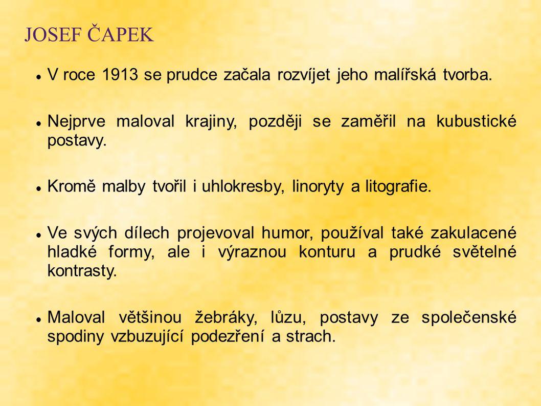 JOSEF ČAPEK V roce 1913 se prudce začala rozvíjet jeho malířská tvorba.