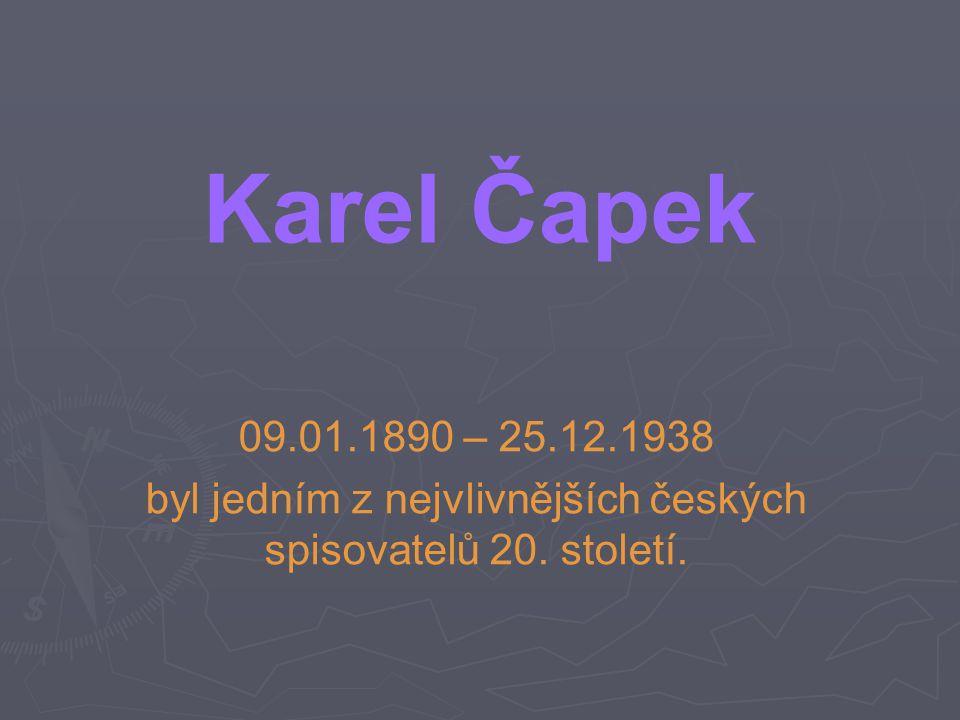 Karel Čapek 09.01.1890 – 25.12.1938 byl jedním z nejvlivnějších českých spisovatelů 20. století.