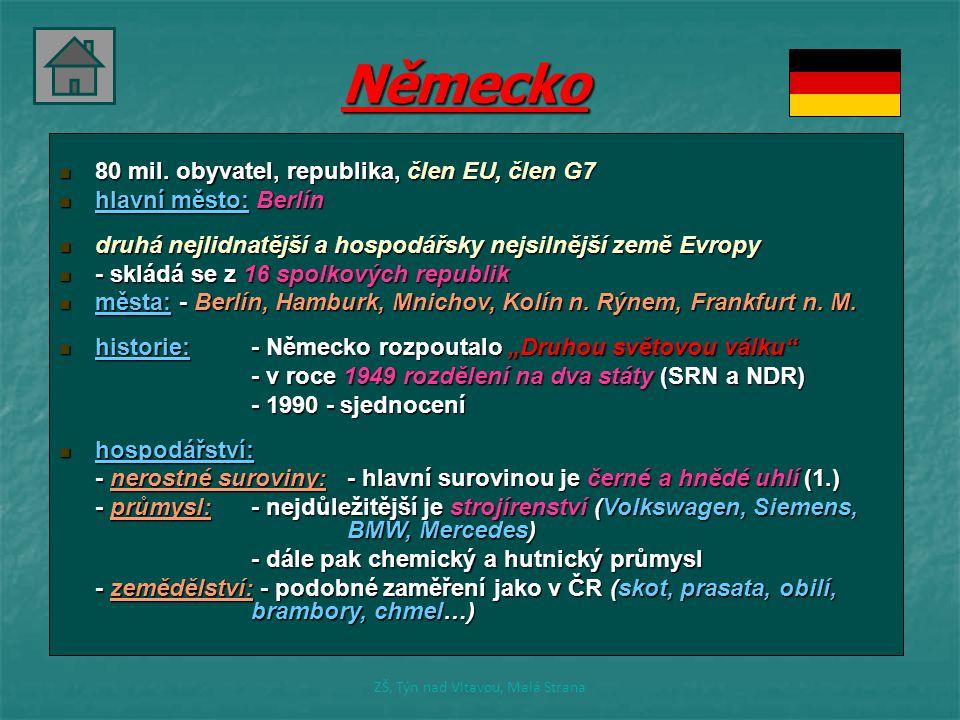 Německo 80 mil. obyvatel, republika, člen EU, člen G7 80 mil. obyvatel, republika, člen EU, člen G7 hlavní město: Berlín hlavní město: Berlín druhá ne