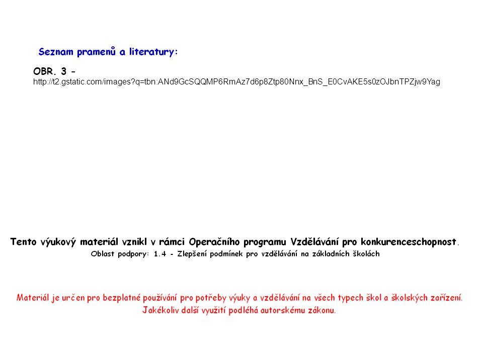 OBR. 3 - http://t2.gstatic.com/images?q=tbn:ANd9GcSQQMP6RmAz7d6p8Ztp80Nnx_BnS_E0CvAKE5s0zOJbnTPZjw9Yag