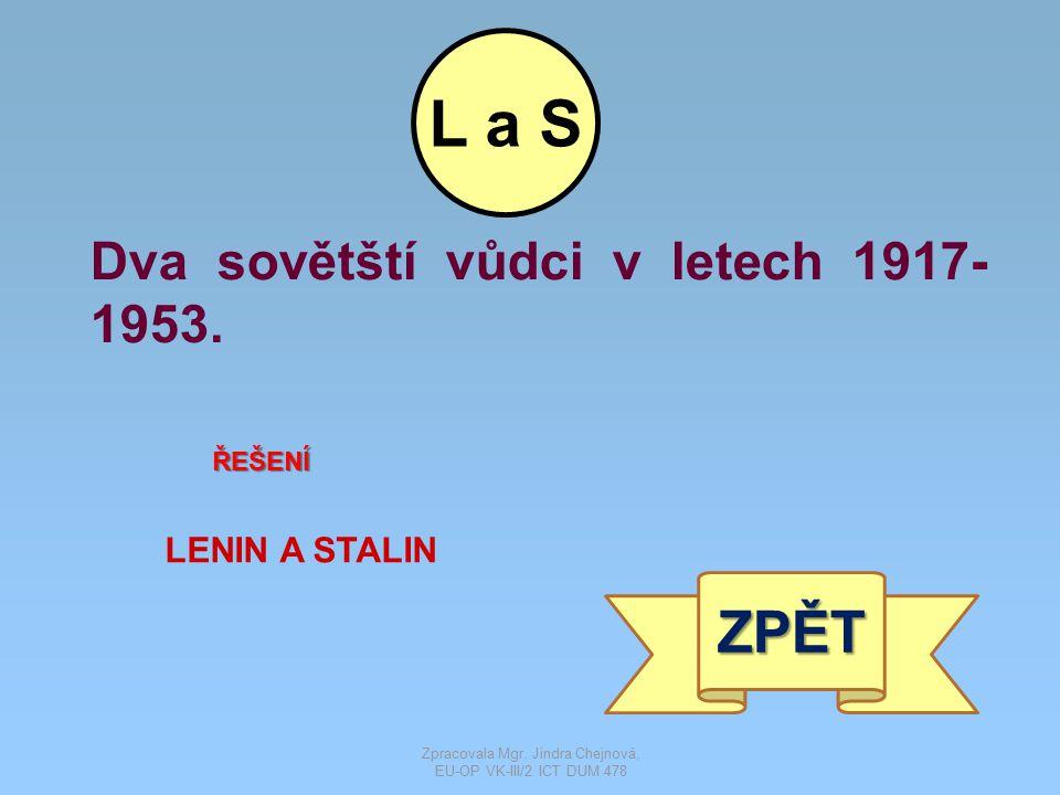 Dva sovětští vůdci v letech 1917- 1953. ŘEŠENÍ LENIN A STALIN ZPĚT L a S Zpracovala Mgr. Jindra Chejnová, EU-OP VK-III/2 ICT DUM 478