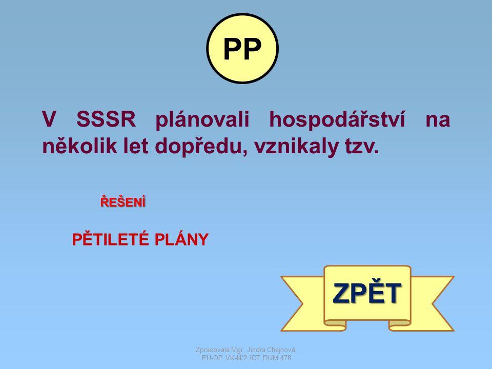 V SSSR plánovali hospodářství na několik let dopředu, vznikaly tzv. ŘEŠENÍ PĚTILETÉ PLÁNY ZPĚT PP Zpracovala Mgr. Jindra Chejnová, EU-OP VK-III/2 ICT
