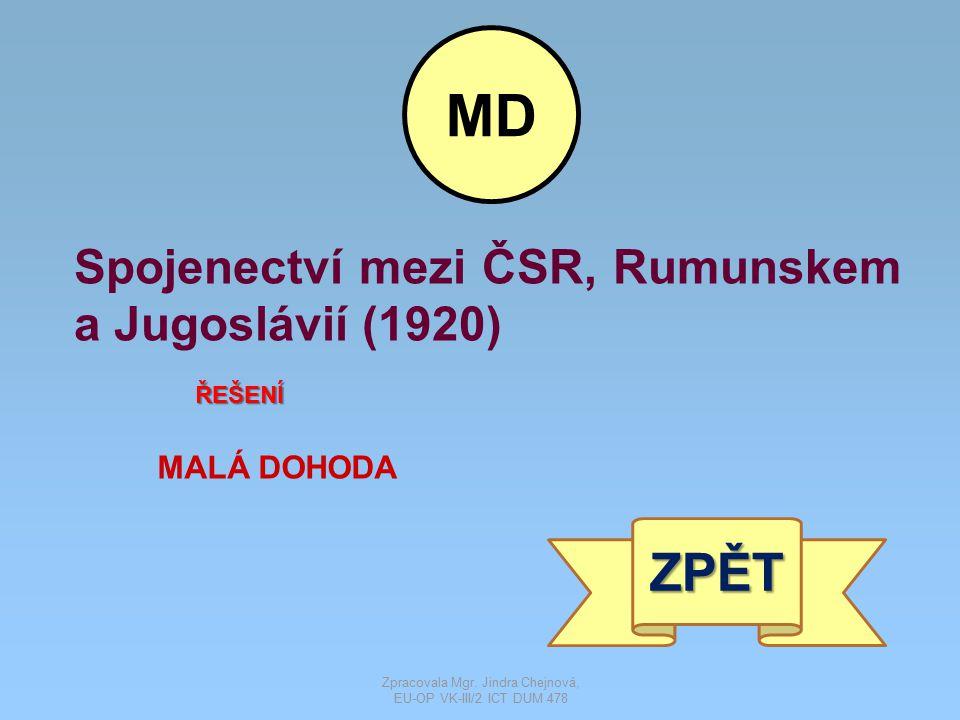 Spojenectví mezi ČSR, Rumunskem a Jugoslávií (1920) ŘEŠENÍ MALÁ DOHODA ZPĚT MD Zpracovala Mgr. Jindra Chejnová, EU-OP VK-III/2 ICT DUM 478