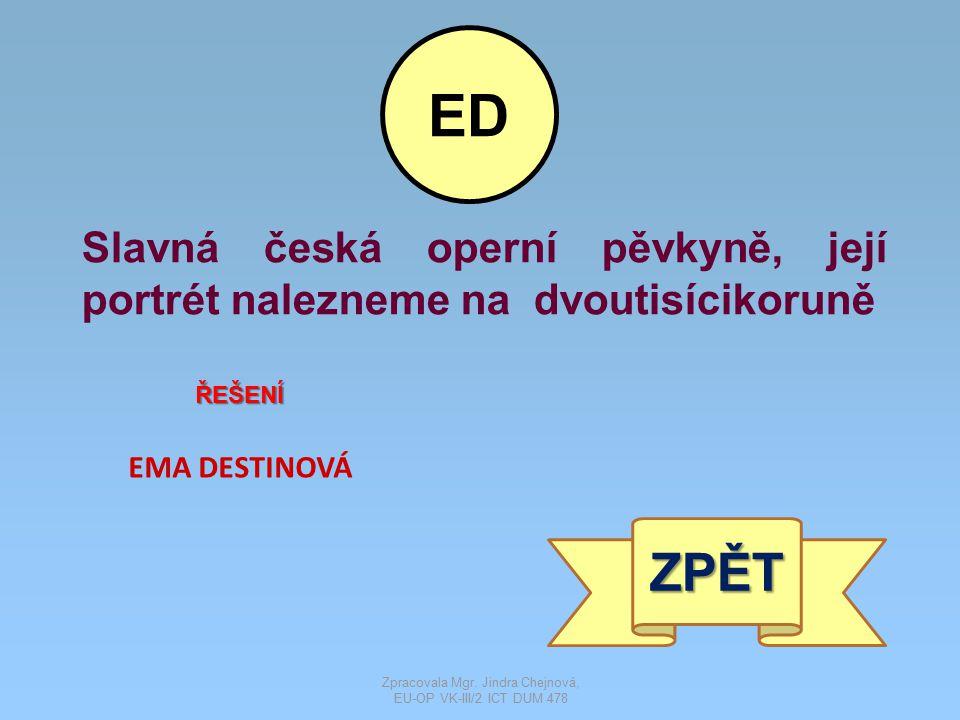 Slavná česká operní pěvkyně, její portrét nalezneme na dvoutisícikoruně ŘEŠENÍ EMA DESTINOVÁ ZPĚT ED Zpracovala Mgr. Jindra Chejnová, EU-OP VK-III/2 I