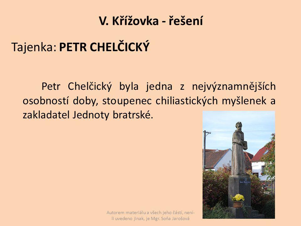 V. Křížovka - řešení Tajenka: PETR CHELČICKÝ Petr Chelčický byla jedna z nejvýznamnějších osobností doby, stoupenec chiliastických myšlenek a zakladat